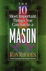 The 10 Most Important Things You Can Say to a Mason : The 10 Most Important Things - Ron Rhodes