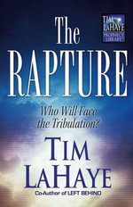 The Rapture : Who Will Face the Tribulation - Tim F. LaHaye