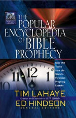 The Popular Encyclopedia of Bible Prophecy : Over 150 Topics from the World's Foremost Prophecy Experts - Tim F. LaHaye