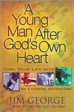 A Young Man After God's Own Heart : Turn Your Life into an Extreme Adventure - Jim George