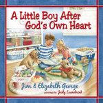 A Little Boy After God's Own Heart - Jim George