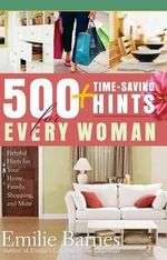 500 Time-saving Hints for Every Woman : Helpful Tips for Your Home, Family, Shopping, and More - Emilie Barnes