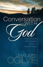 Conversation with God : Experience the Life-Changing Impact of Personal Prayer - Lloyd John Ogilvie