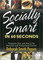 Socially Smart in 60 Seconds : Etiquette Do's and Don'ts for Personal and Professional Success - Deborah Smith Pegues