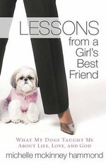 Lessons from a Girl's Best Friend : What My Dog Taught Me About Life, Love, and God - Michelle McKinney Hammond