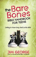 The Bare Bones Bible Handbook for Teens : Getting to Know Every Book in the Bible - Jim George