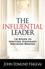 The Influential Leader : 12 Steps to Igniting Visionary Decision Making - John Edmund Haggai