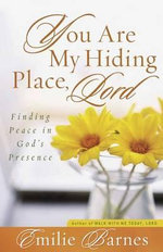 You are My Hiding Place, Lord : Finding Peace in God's Presence - Emilie Barnes