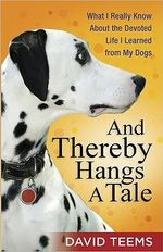 And Thereby Hangs A Tale : What I Really Know About The Devoted Life I Learned From My Dogs : What I Really Know About The Devoted Life I Learned From My Dogs - David Teems