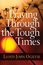 Praying Through the Tough Times : Smart Quotes for Dumb Times - Lloyd John Ogilvie