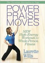 Power PraiseMoves : New High-energy Workouts for Whole-person Fitness - Laurette Willis