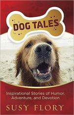 Dog Tales : Inspirational Stories of Humor, Adventure, and Devotion - Susy Flory