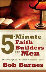 5-Minute Faith Builders for Men : Discovering God's Tools for Wisdom and Success - Bob Barnes