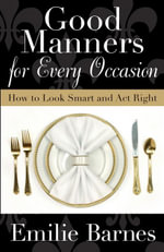Good Manners for Every Occasion : How to Look Smart and Act Right - Emilie Barnes