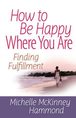 How to Be Happy Where You Are : Finding Fulfillment - Michelle McKinney Hammond