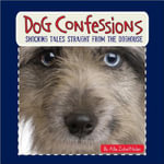 Dog Confessions : Shocking Tales Straight from the Doghouse - Allia Zobel Nolan