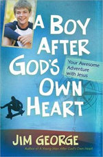 A Boy After God's Own Heart : Your Awesome Adventure with Jesus - Jim George