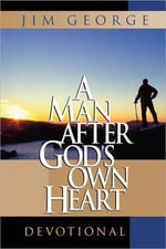 A Man After God's Own Heart Devotional - Jim George