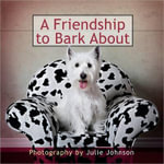 A Friendship to Bark About - Julie Johnson