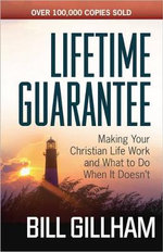 Lifetime Guarantee : Making Your Christian Life Work and What to Do When it Doesn't - Bill Gillham