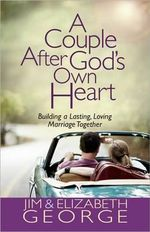 A Couple After God's Own Heart : Building a Lasting, Loving Marriage Together - Jim George