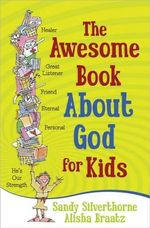 The Awesome Book About God for Kids - Sandy Silverthorne