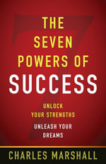 The Seven Powers of Success : Unlock Your Strengths-Unleash Your Dreams - Charles Marshall