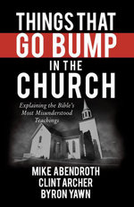 Things That Go Bump in the Church : Explaining the Bible's Most Misunderstood Teachings - Mike Abendroth