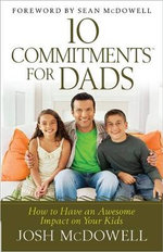 10 Commitments for Dads : How to Have an Awesome Impact on Your Kids - Josh McDowell