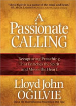 A Passionate Calling : Recapturing Preaching That Enriches the Spirit and Moves the Heart - Lloyd John Ogilvie
