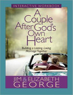 A Couple After God's Own Heart Interactive Workbook : Building a Lasting, Loving Marriage Together - Jim George