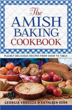 The Amish Baking Cookbook : Plainly Delicious Recipes from Oven to Table - Georgia Varozza