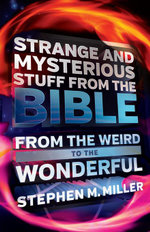 Strange and Mysterious Stuff from the Bible : From the Weird to the Wonderful - Stephen M. Miller