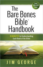 The Bare Bones Bible Handbook : 10 Minutes to Understanding Each Book of the Bible - Jim George