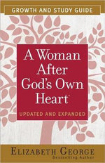 A Woman After God's Own Heart Growth and Study Guide - Elizabeth George