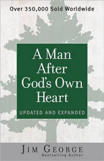 A Man After God's Own Heart : Updated and Expanded - Jim George