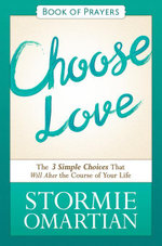 Choose Love Book of Prayers : The Three Simple Choices That Will Alter the Course of Your Life - Stormie Omartian