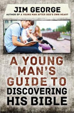 A Young Man's Guide to Discovering His Bible - Jim George