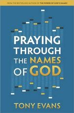 Praying Through the Names of God - Tony Evans