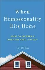 When Homosexuality Hits Home : What to Do When a Loved One Says,