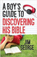 A Boy's Guide to Discovering His Bible - Jim George
