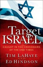 Target Israel : Caught in the Crosshairs of the End Times - Tim LaHaye
