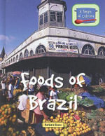 Foods of Brazil : Foods of Brazil - Barbara Sheen