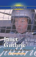Janet Guthrie : Indy Car Racing Pioneer
