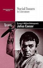 Tyranny in William Shakespeare's Julius Caesar : TYRANNY IN SHAKESPEARS CAESAR-L