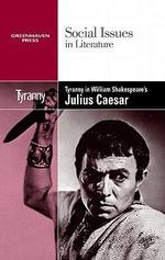 Tyranny in William Shakespeare's Julius Caesar : Social Issues in Literature (Paperback)