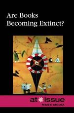 Are Books Becoming Extinct? : ARE BOOKS BECOMING EXTINCT FC -L - Greenhaven