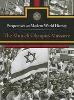 The Munich Olympics Massacre : Perspectives on Modern World History