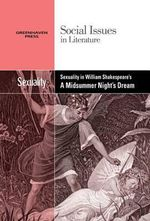 Sexuality in William Shakespeare's a Midsummer Night's Dream : Social Issues in Literature (Hardcover)