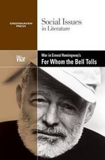 War in Ernest Hemingway's for Whom the Bell Tolls : Social Issues in Literature (Library)